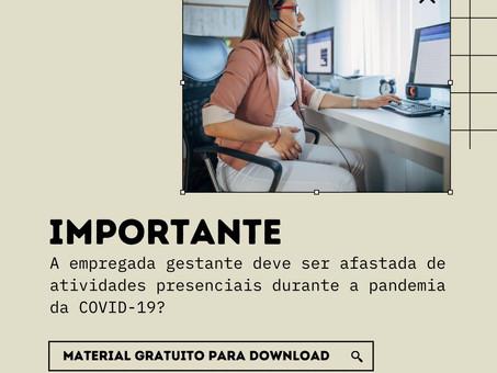IMPORTANTE: A empregada gestante deve ser afastada de atividades presenciais durante a pandemia ?