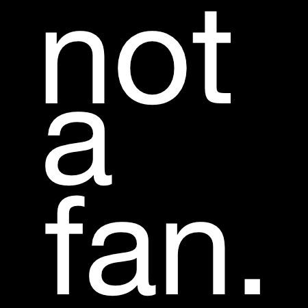 not a fan - 400×400