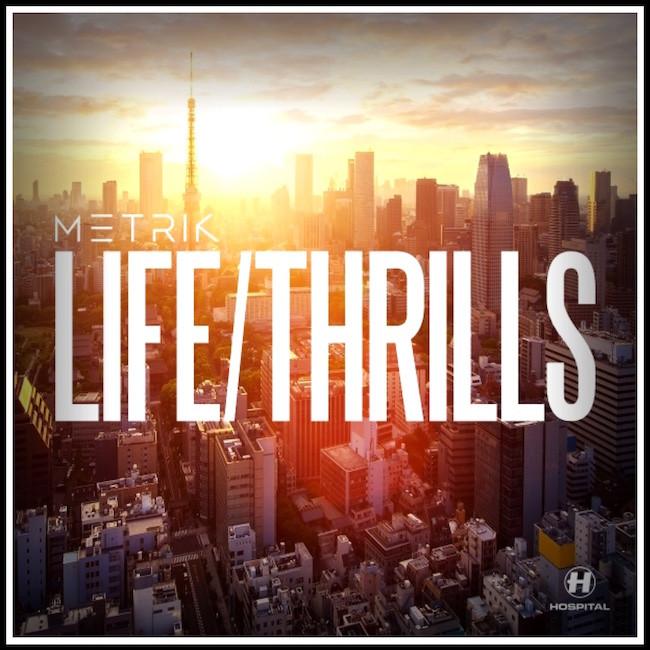 Metrik - LIFE/THRILLS (feat. NAMGAWD)           Hospital Records