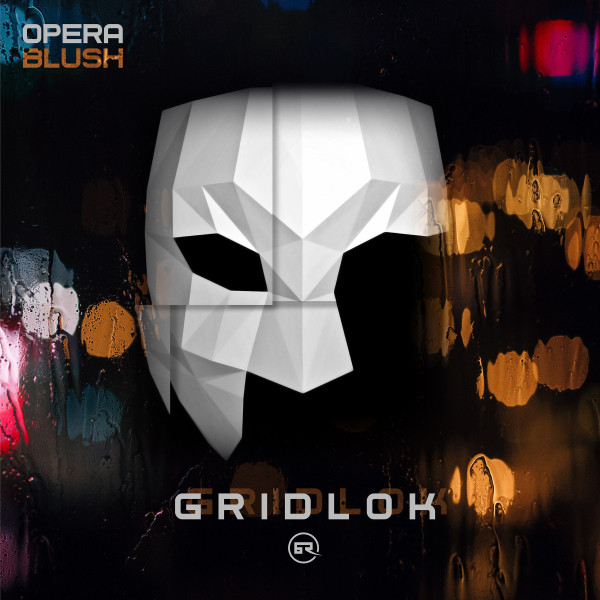 GRIDLOK OPERA/BLUSH//INSTINKT ARRIVAL EP//BAD TASTE RECORDINGS