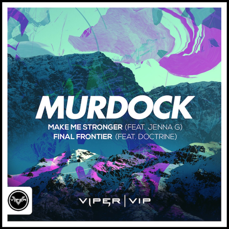 Murdock / Make Me Stronger (feat. Jenna G) Final Frontier (feat. Doctrine)          Viper Recordings