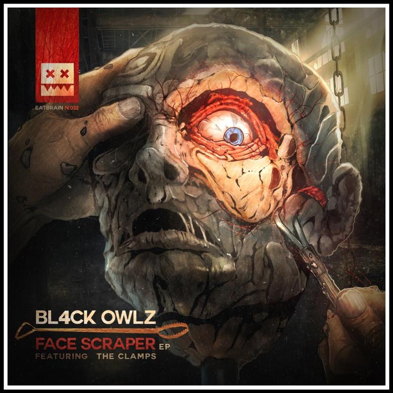 Bl4ck Owlz & The Clamps //Face scraper EP// Eatbrain