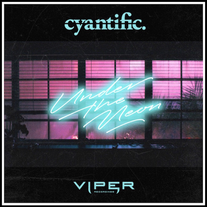 CYANTIFIC - UNDER THE NEON / HOLLYWOOD / VIPER RECORDINGS