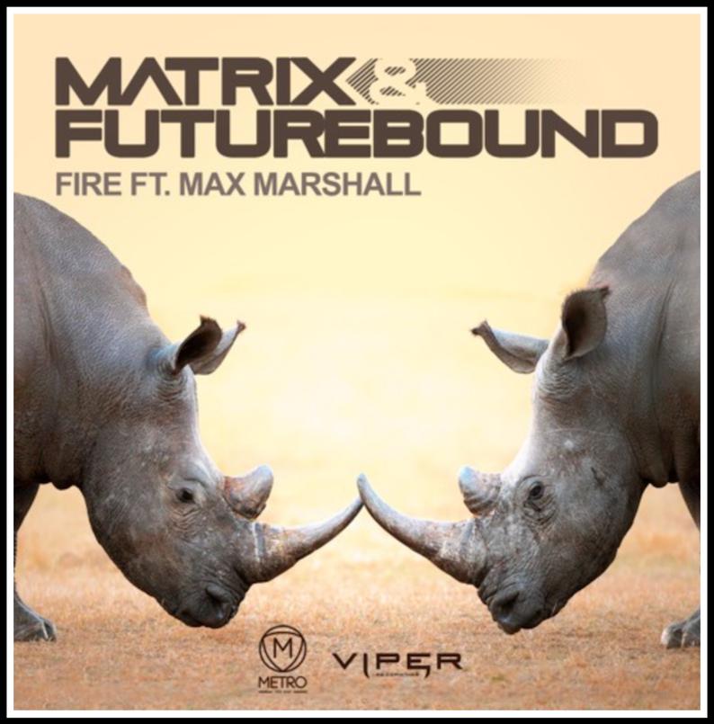Matrix & Futurebound - Fire                         Metro / Viper recordings