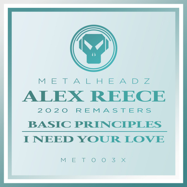 Alex Reece - Basic Principles / I Need Your Love (2020 Remasters)