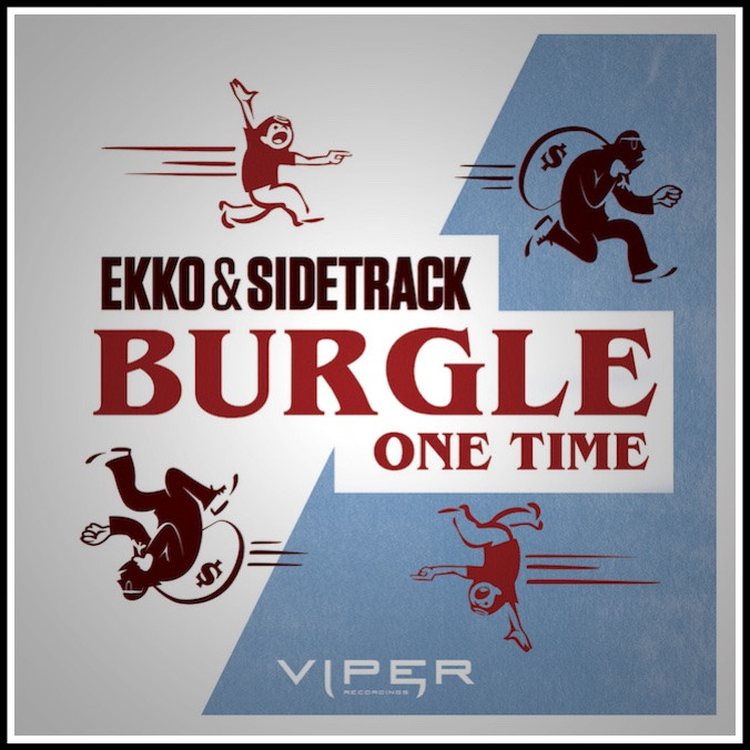 Ekko & Sidetrack - Burgle / One Time Viper recordings