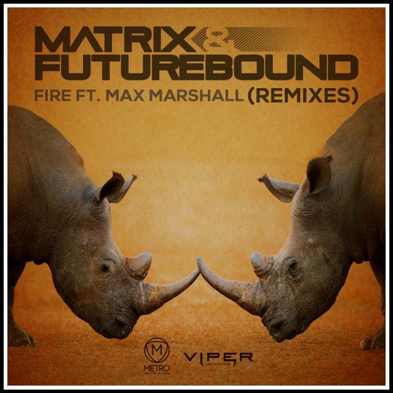 Matrix & Futurebound - Fire (Remixes) Viper Recordings
