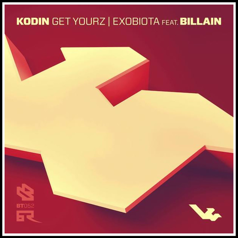 Bad Taste Recordings  KODIN                  Get Yourz / Exobiota Feat. Billain