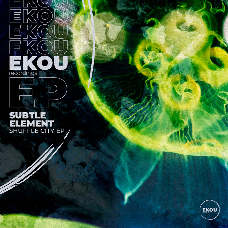 Subtle Element // Shuffle City EP EKOU Recordings