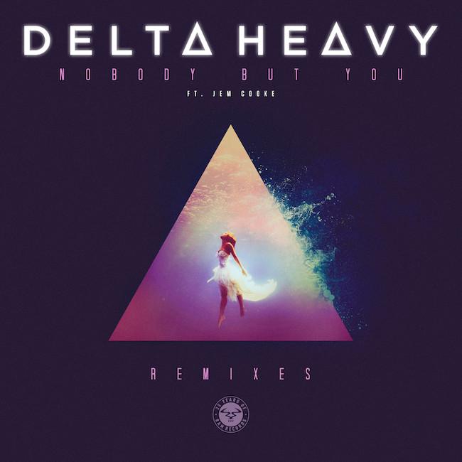 Delta Heavy - Nobody But You REMIXES