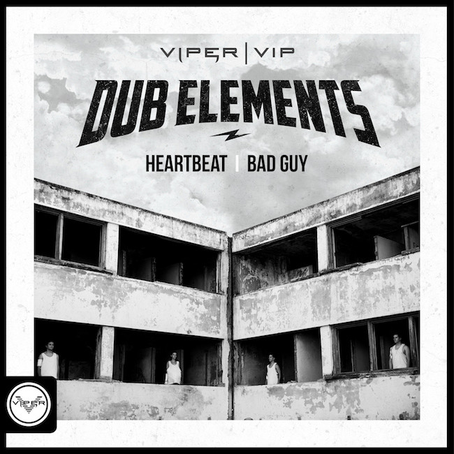 Dub Elements 'Heartbeat / Bad Guy'  Viper Recordings