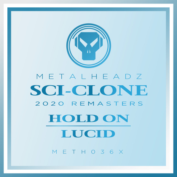 Sci-Clone Hold On / Lucid (2020 Remasters) Metalheadz