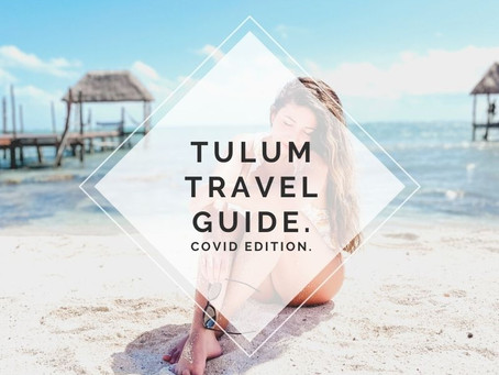 TULUM TRAVEL GUIDE. Where to go, traveling during covid? What you need to know.