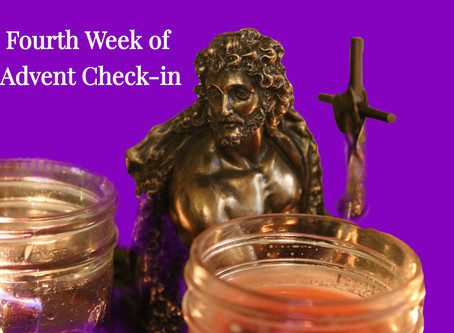 Fourth Week of Advent Check-in