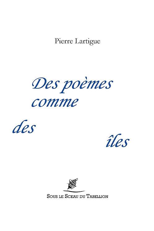 Des poèmes comme des îles Pierre Lartigue