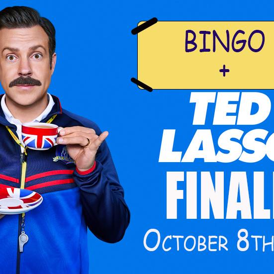 Ted Lasso Finale + Bingo