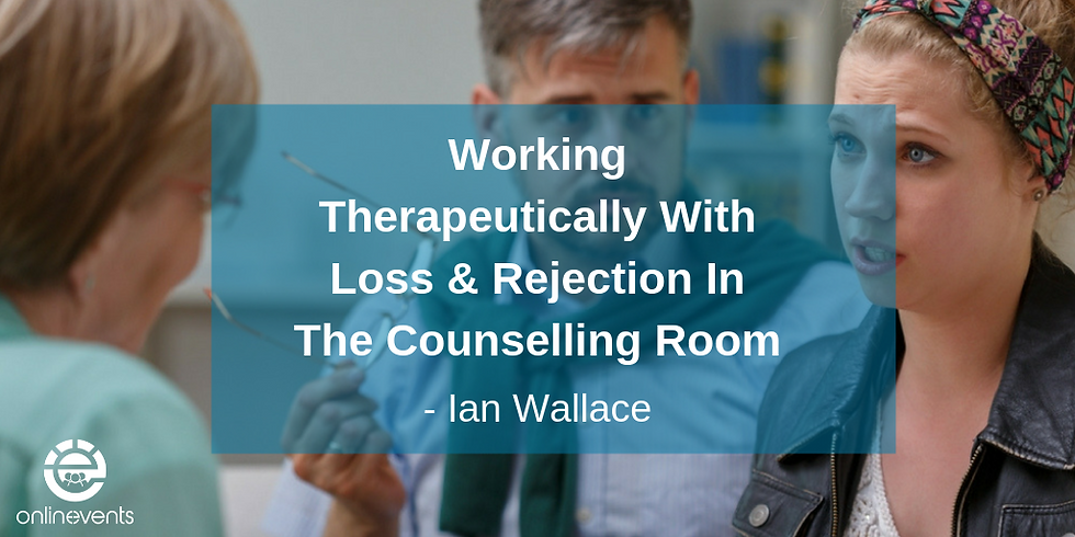 Part 2 - Working therapeutically with loss and rejection in the counselling room - Ian Wallace
