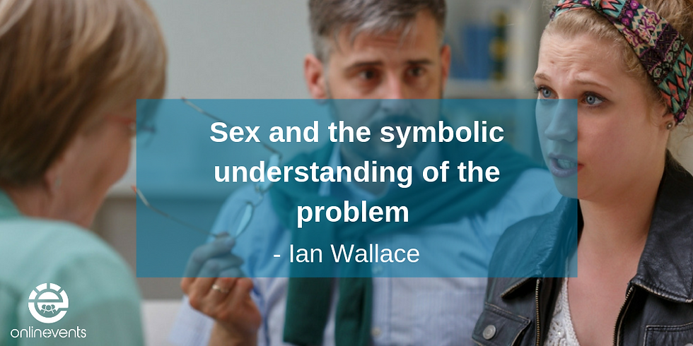 Part 1 - Sex and the symbolic understanding of the problem - Ian Wallace