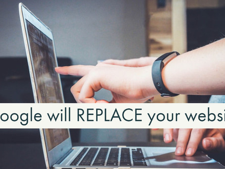 Google Will REPLACE Your Website; mostly!