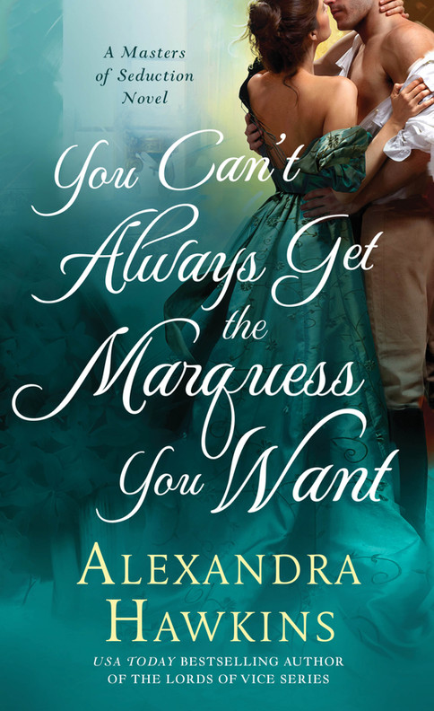 You Can't Always Get the Marquess You Want (Masters of Seduction, Book 2)