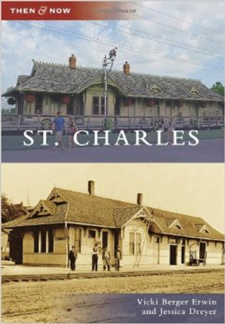 Then and Now St. Charles by Vicki Berger Erwin