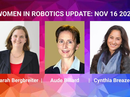 Women in Robotics Update: Sarah Bergbreiter, Aude Billard, Cynthia Breazeal