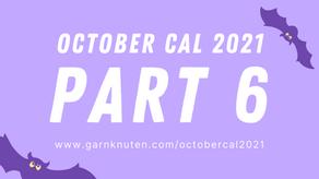 OCTOBER CAL 2021 | Part 6