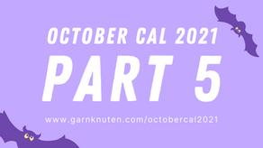 OCTOBER CAL 2021 | Part 5