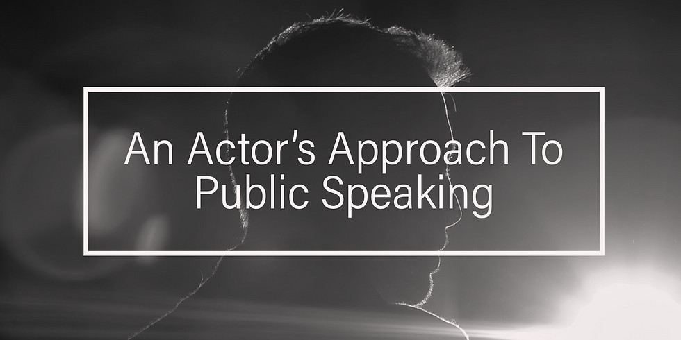 The Actor's Approach to Public Speaking - Online