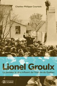 Lionel Groulx : l'homme et son siècle