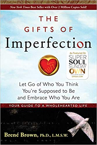 The Gifts of Imperfection: Let Go of Who You Think You're Supposed to Be, and Embrace Who You Are
