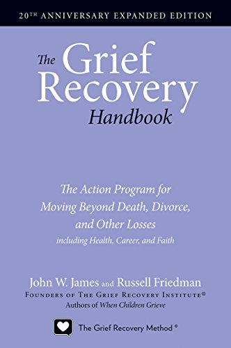 The Grief Recovery Handbook: The Action Program for Moving Beyond Death, Divorce, and Other Losses