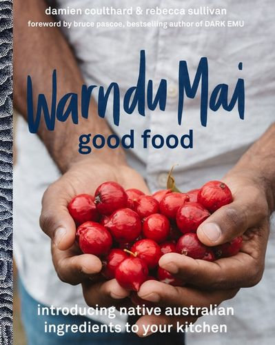 """Warndu Mai (Good Food)"" by By: Rebecca Sullivan and Damien Coulthard"