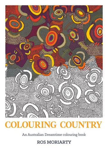 """Colouring Country: An Australian Dreamtime Colouring Book"" by Ros Moriarty"