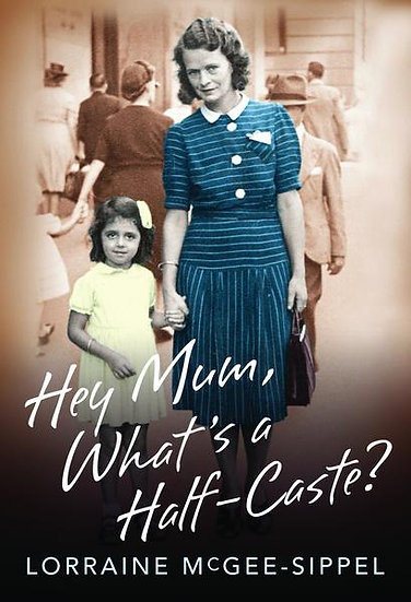 """""""Hey Mum, What's a Half-Caste?"""" by Lorraine McGee-Sippel"""