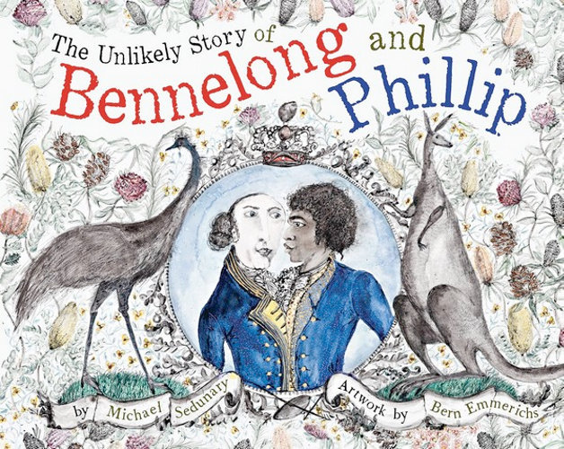 """The Unlikely Story of Bennelong & Phillip"" by Michael Sedunary & Bern Emmerichs"