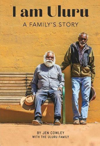 """I am Uluru: A Family's Story"" by Jen Cowley and The Uluru Family"