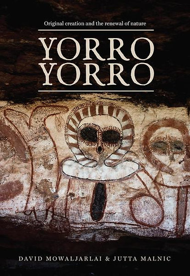 Yorro Yorro: Everything Standing Up Alive by David Mowaljarlai,  Jutta Malnic