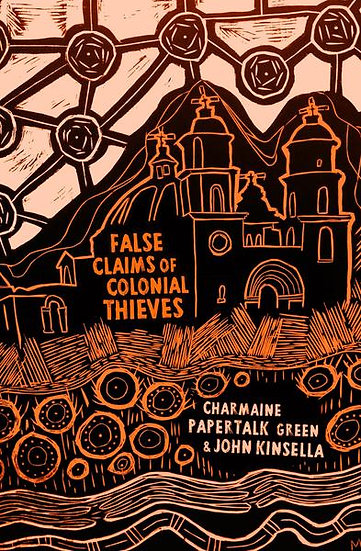 False Claims of Colonial Theft by Charmaine Papertalk Green John Kinsella