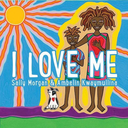 """""""I Love Me"""" by Sally Morgan and Ambelin Kwaymullina"""