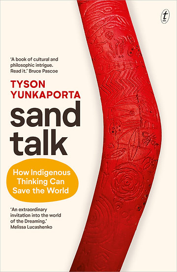 """Sand Talk: How Indigenous Thinking Can Save the World"" by Tyson Yunkaporta"