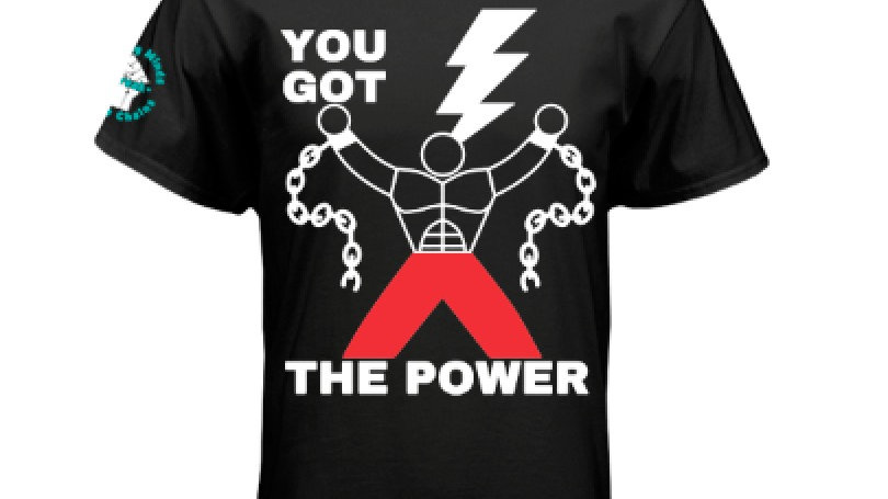 You Got The Power Tee Shirts