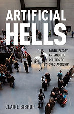 Artifical Hells: The Politics of Spectatorship by Claire Bishop