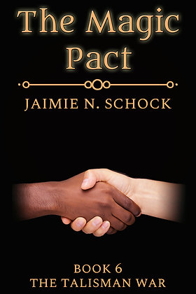 The Magic Pact [The Talisman War 6] by Jaimie N. Schock