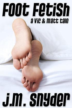 Foot Fetish [Vic & Matt] by J.M. Snyder