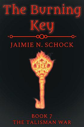 The Burning Key [The Talisman War Book 7] by Jaimie N. Schock