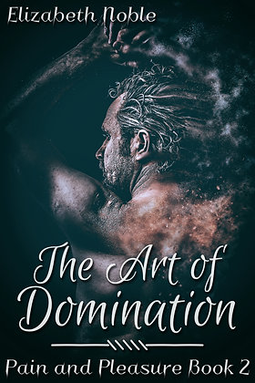The Art of Domination [Pain and Pleasure Book 2] by Elizabeth Noble