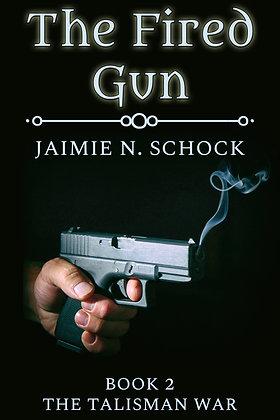The Fired Gun [The Talisman War Book 2] by Jaimie N. Schock