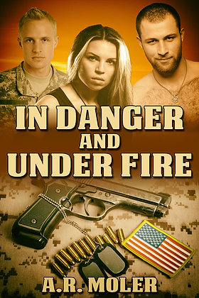 In Danger and Under Fire [In Danger Book 1] by A.R. Moler