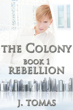 Rebellion [The Colony Book 1] by J. Tomas